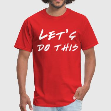 Let's do this - Men's T-Shirt