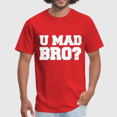 U MAD BRO Design - Men's T-Shirt