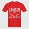 I Sink Em You Drink Em Beer Pong Design - Men's T-Shirt