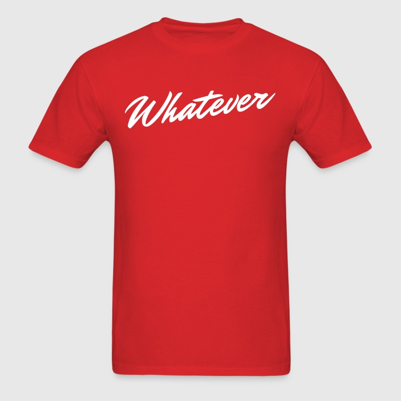 whatever - Men's T-Shirt