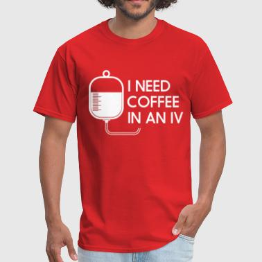 I need coffee and an IV - Men's T-Shirt
