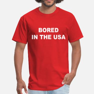 Bored In The Usa Bored in the USA - Men's T-Shirt