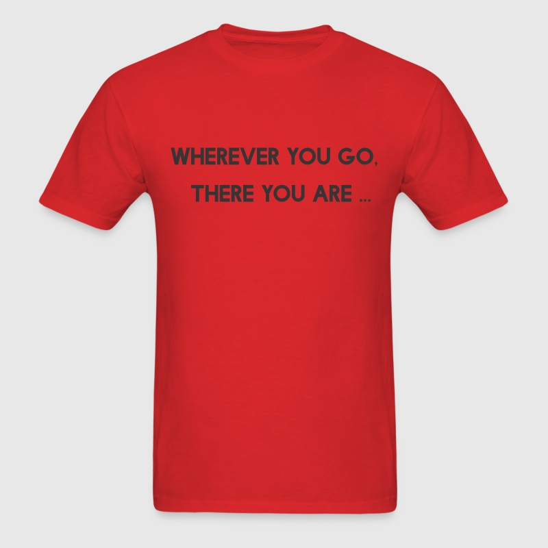 Wherever You Go There You Are - Men's T-Shirt
