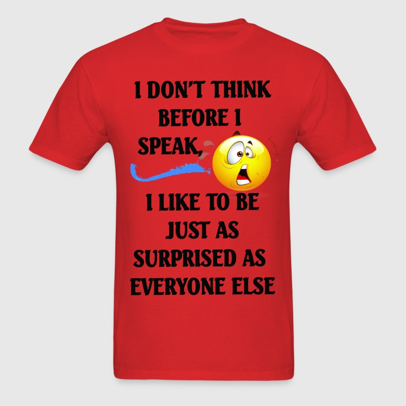 I DONT THINK BEFORE I SPEAK - Men's T-Shirt
