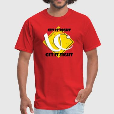 Get Right . Get It Tight  - Men's T-Shirt