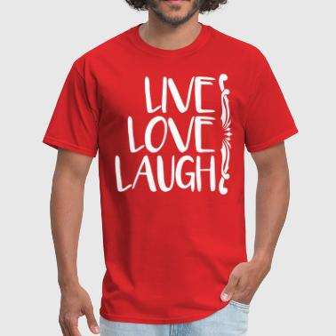 Live Laugh Love live love laugh - Men's T-Shirt