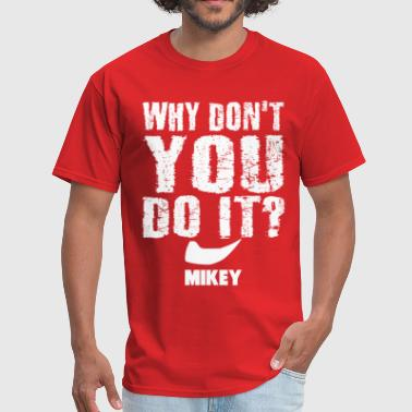 Mikey - Why Don't You Do It - white - Men's T-Shirt