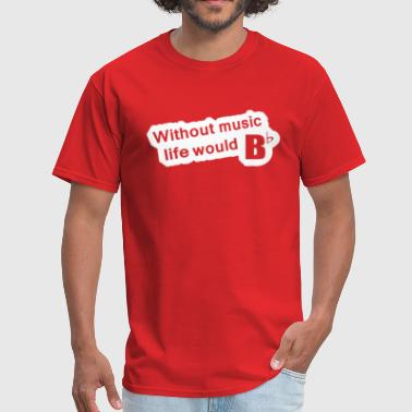 Without Music Life Would - Men's T-Shirt