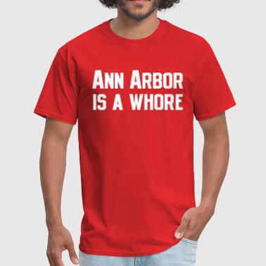 Ann Arbor is a Whore T-Shirt - Men's T-Shirt