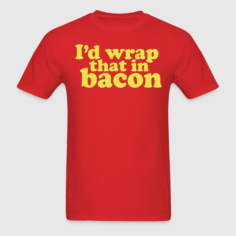 I'd Wrap That In Bacon - Men's T-Shirt