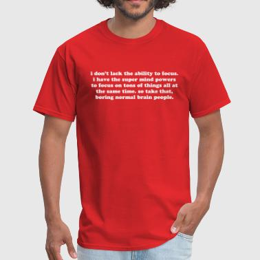 ADHD super mind powers quote. Funny ADD humor  - Men's T-Shirt