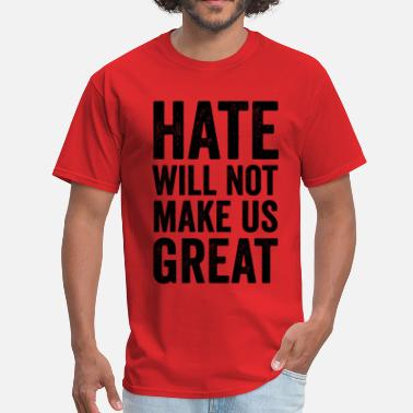 Anti Hate Hate Will Not Make Us Great Anti Donald Trump - Men's T-Shirt