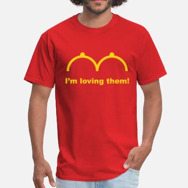 Busty Funny I'm Loving Them! (Sexy / Busty / Topless / 1C) - Men's T-Shirt