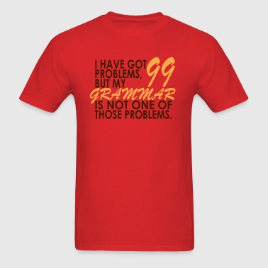 I Have Got 99 Problems - Men's T-Shirt