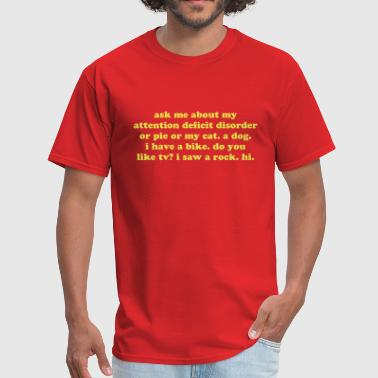 ask me about my attention deficit disorder quote - Men's T-Shirt