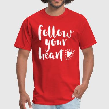 Follower Quotes Follow Your Heart Quote - Men's T-Shirt