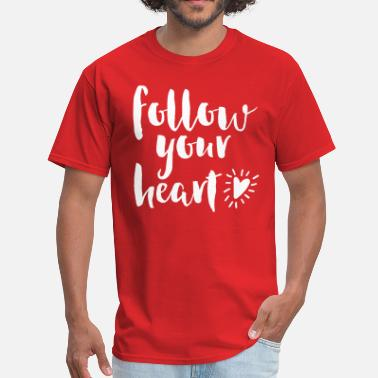 Follow Quote Follow Your Heart Quote - Men's T-Shirt
