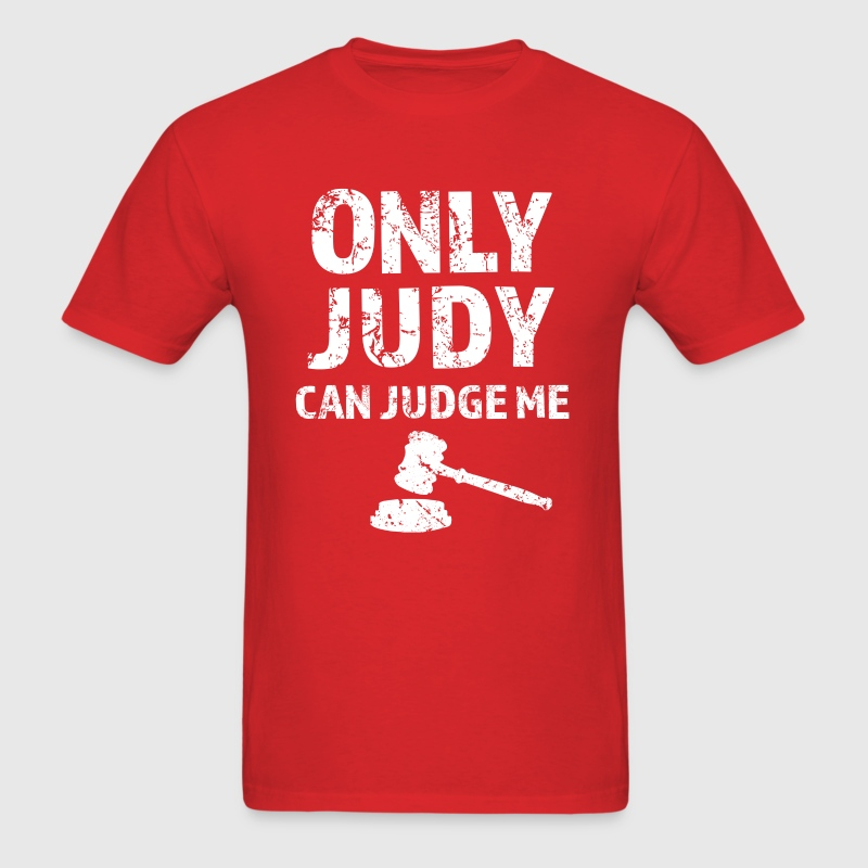 Only Judge Judy Can Judge Me Funny Shirt - Men's T-Shirt