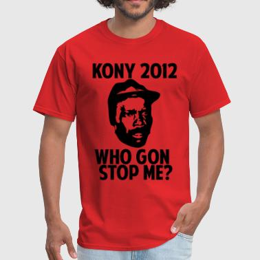 Kony 2012 Who Gon Stop Me? - Men's T-Shirt