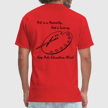 Art is a Necessity...Keep Arts Education Alive - Men's T-Shirt