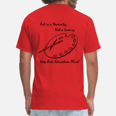 Arts Education Art is a Necessity...Keep Arts Education Alive - Men's T-Shirt