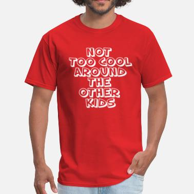 Too Cool Not too cool - Men's T-Shirt
