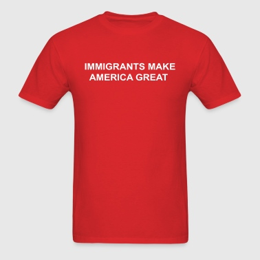 IMMIGRANTS MAKE AMERICA GREAT - Men's T-Shirt