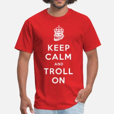 Stop Trolling Keep Calm and Troll On - Men's T-Shirt