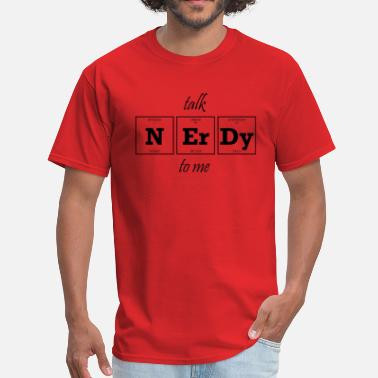 Nerdy talk N Er Dy to me - Men's T-Shirt