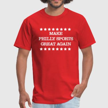 Philly Sport Make Philly Sports Great Again - Men's T-Shirt