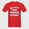 You Serious Clark? Funny Christmas saying shirt - Men's T-Shirt