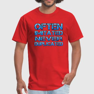 Often Imitated Never Duplicated - Men's T-Shirt