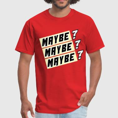 maybe 2.png - Men's T-Shirt