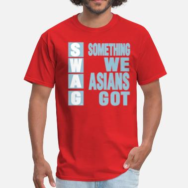 Swag Is Something We Asians Got SWAG: SOMETHING WE ASIANS GOT - Men's T-Shirt