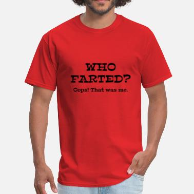 Fart Oops Who Farted? - Men's T-Shirt