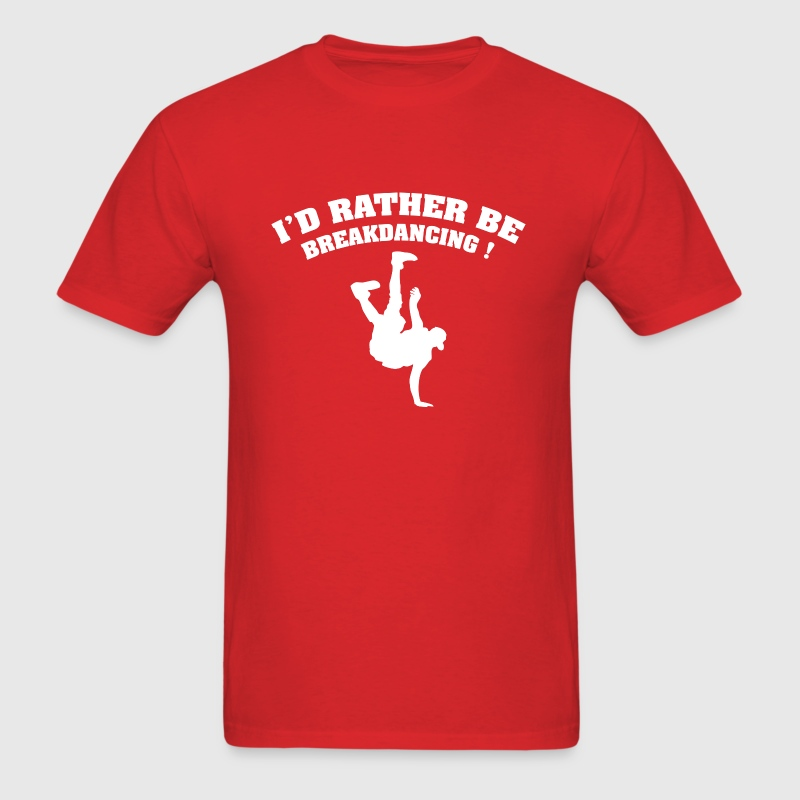 I'd Rather Be Breakdancing - Men's T-Shirt