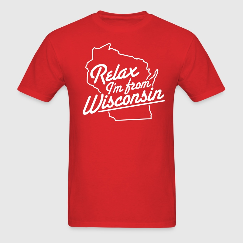 RELAX I'M FROM WISCONSIN - Men's T-Shirt