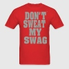 DON'T SWEAT MY SWAG - Men's T-Shirt