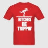 BITCHES BE TRIPPING - Men's T-Shirt