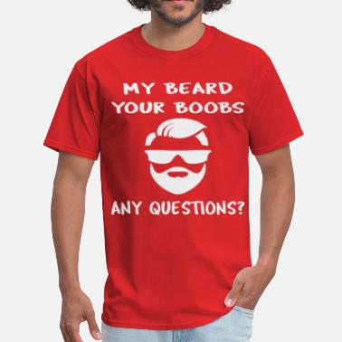 66a48559140 My Beard Your Boobs My Beard Your Boobs Any Questions ©WhiteTigerLLC. -  Men&#. Men's T-Shirt