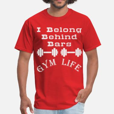 Gym Life I Belong Behind Bars Gym Life  ©WhiteTigerLLC.com  - Men's T-Shirt