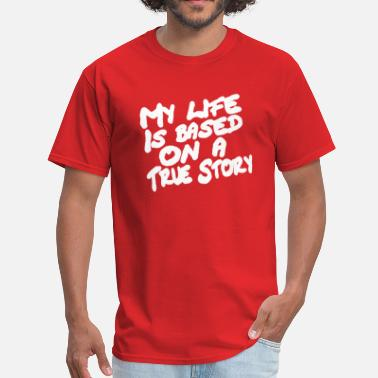 Stories My Life is Based on a True Story Funny text - Men's T-Shirt