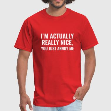 I'm Actually Really Nice - Men's T-Shirt