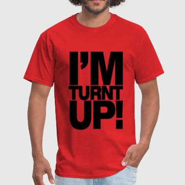 Turn Up i'am_turnt_up! - Men's T-Shirt