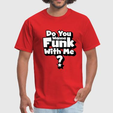 Uptown Funk Do you wanna funk with me? - Men's T-Shirt