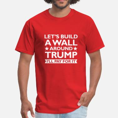 Trump A Wall Around Trump - Men's T-Shirt