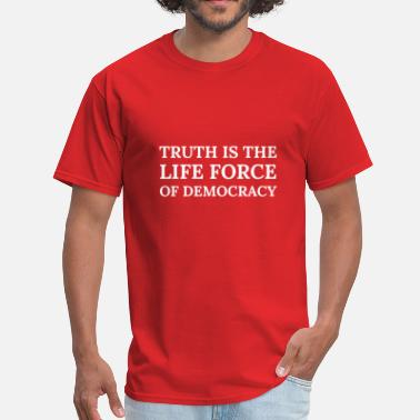 Life Force Text: Truth is the life force of democracy - Men's T-Shirt