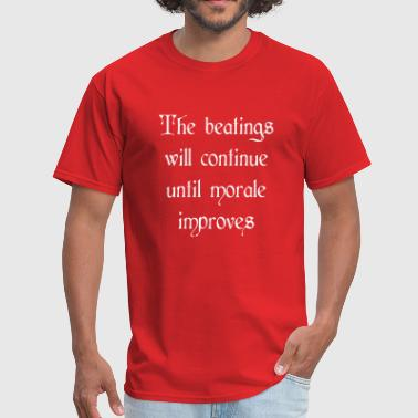 Beatings will continue until morale improves - Men's T-Shirt