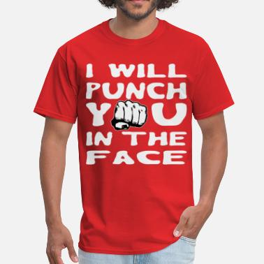 Punch You In The Face I Will Punch You In The Face  ©WhiteTigerLLC.com   - Men's T-Shirt