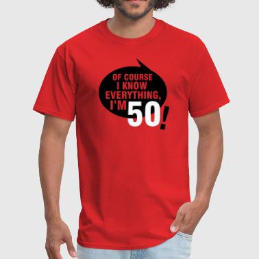 Of course I know everything, I'm 50 - Men's T-Shirt